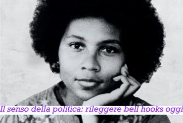 Il senso della politica: rileggere bell hooks oggi